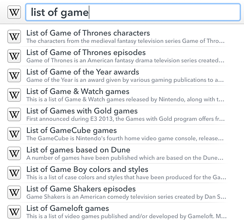 "A screenshot of LaunchBar's search suggestions interface. The text ""list of game"" is in the search field and below that is a list of Wikipedia articles whose titles start with those words."